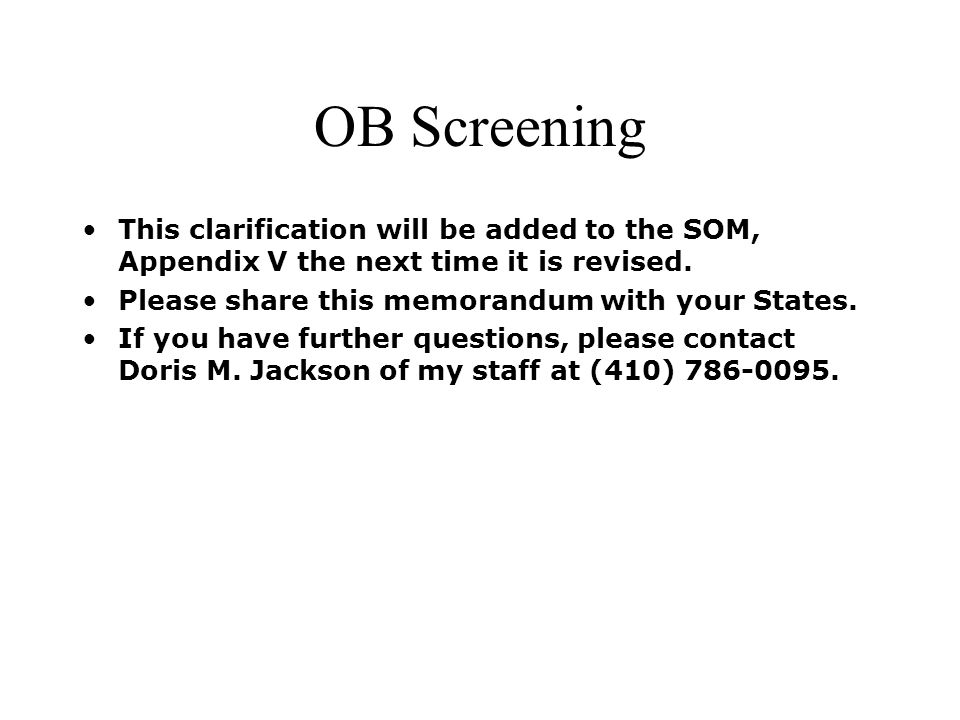 OB Screening This clarification will be added to the SOM, Appendix V the next time it is revised. Please share this memorandum with your States. If yo