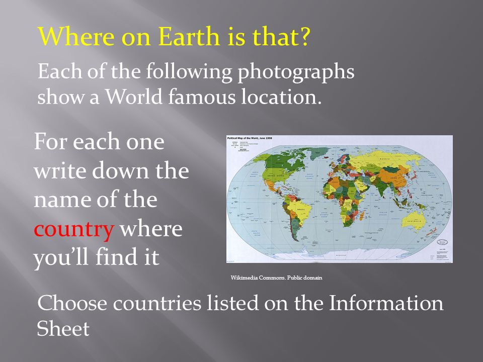 Where on Earth is that. Each of the following photographs show a World famous location.