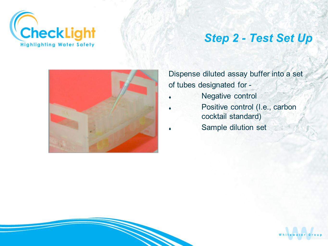 Step 2 - Test Set Up Dispense diluted assay buffer into a set of tubes designated for - Negative control Positive control (I.e., carbon cocktail stand