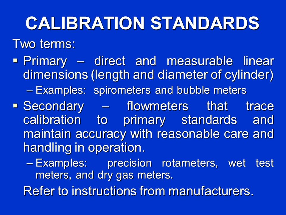 CALIBRATION STANDARDS Two terms: Primary – direct and measurable linear dimensions (length and diameter of cylinder) Primary – direct and measurable l