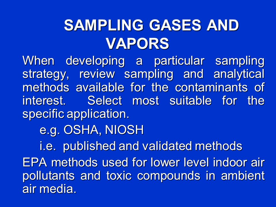SAMPLING GASES AND VAPORS When developing a particular sampling strategy, review sampling and analytical methods available for the contaminants of int