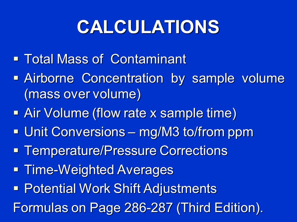 CALCULATIONS Total Mass of Contaminant Total Mass of Contaminant Airborne Concentration by sample volume (mass over volume) Airborne Concentration by