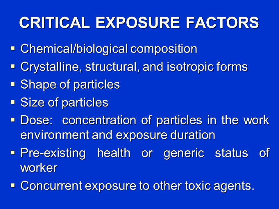 CRITICAL EXPOSURE FACTORS Chemical/biological composition Chemical/biological composition Crystalline, structural, and isotropic forms Crystalline, st