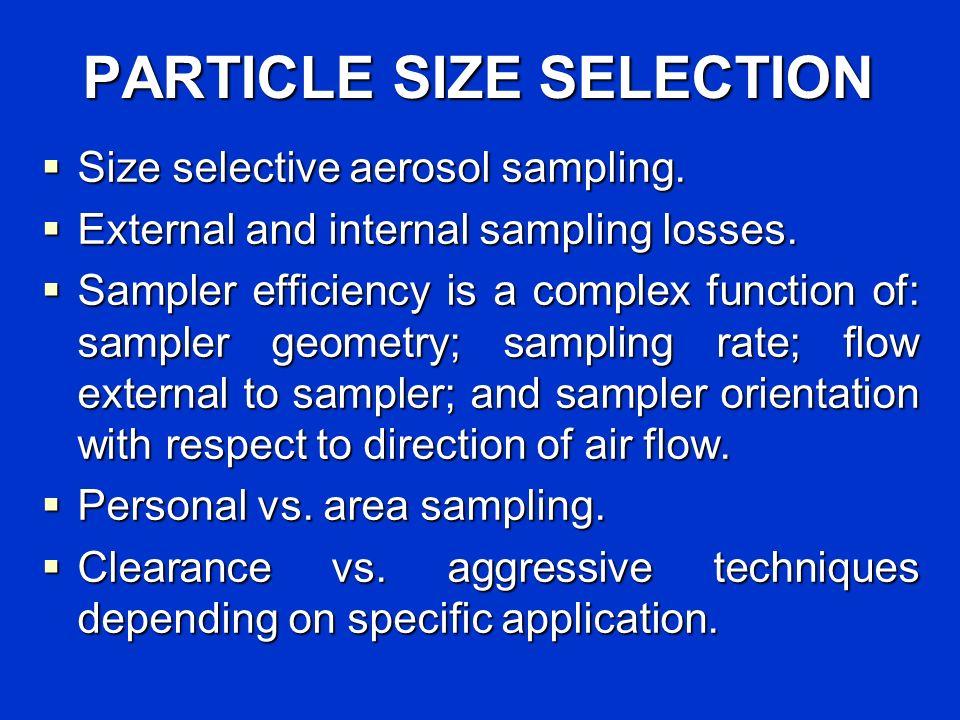 PARTICLE SIZE SELECTION Size selective aerosol sampling. Size selective aerosol sampling. External and internal sampling losses. External and internal