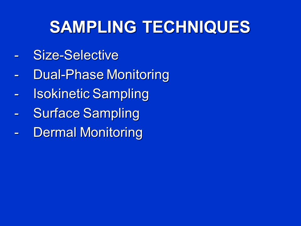 SAMPLING TECHNIQUES - Size-Selective - Dual-Phase Monitoring - Isokinetic Sampling -Surface Sampling -Dermal Monitoring
