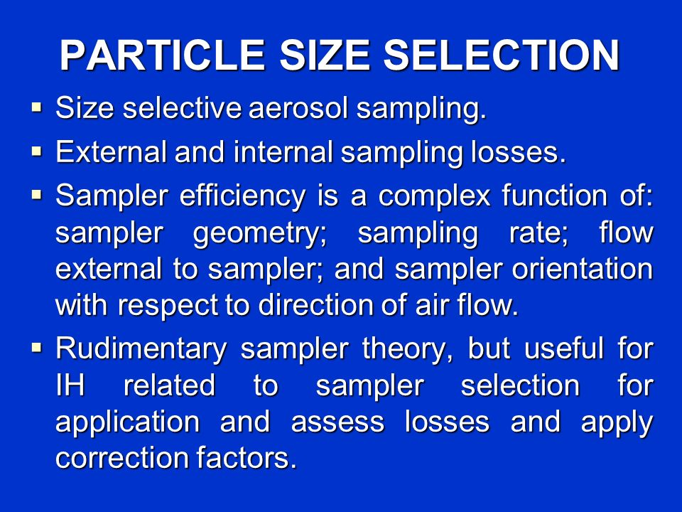 PARTICLE SIZE SELECTION Size selective aerosol sampling. Size selective aerosol sampling. External and internal sampling losses. External and internal