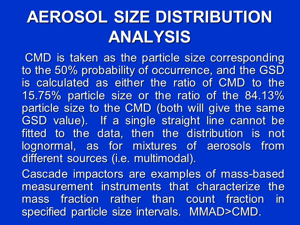 AEROSOL SIZE DISTRIBUTION ANALYSIS CMD is taken as the particle size corresponding to the 50% probability of occurrence, and the GSD is calculated as