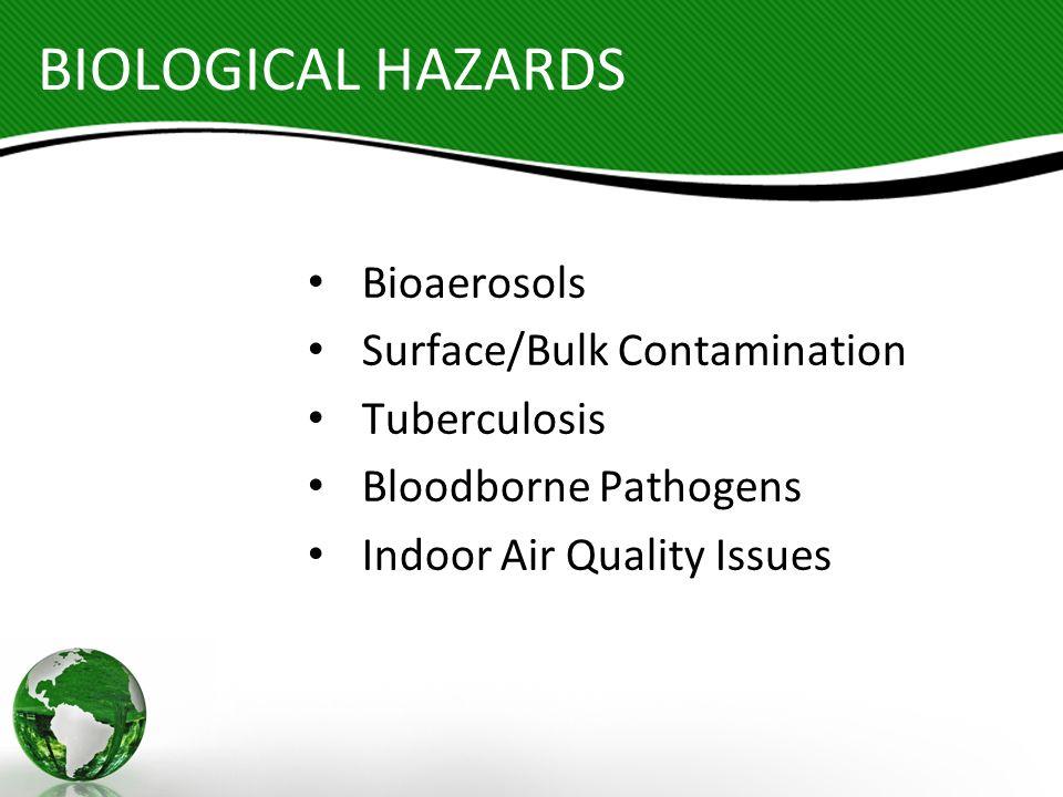 BIOLOGICAL HAZARDS Bioaerosols Surface/Bulk Contamination Tuberculosis Bloodborne Pathogens Indoor Air Quality Issues