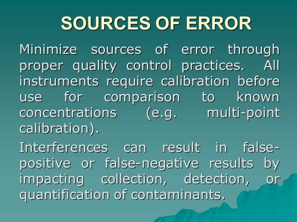 SOURCES OF ERROR SOURCES OF ERROR Minimize sources of error through proper quality control practices. All instruments require calibration before use f
