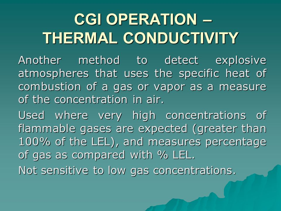 CGI OPERATION – THERMAL CONDUCTIVITY CGI OPERATION – THERMAL CONDUCTIVITY Another method to detect explosive atmospheres that uses the specific heat o