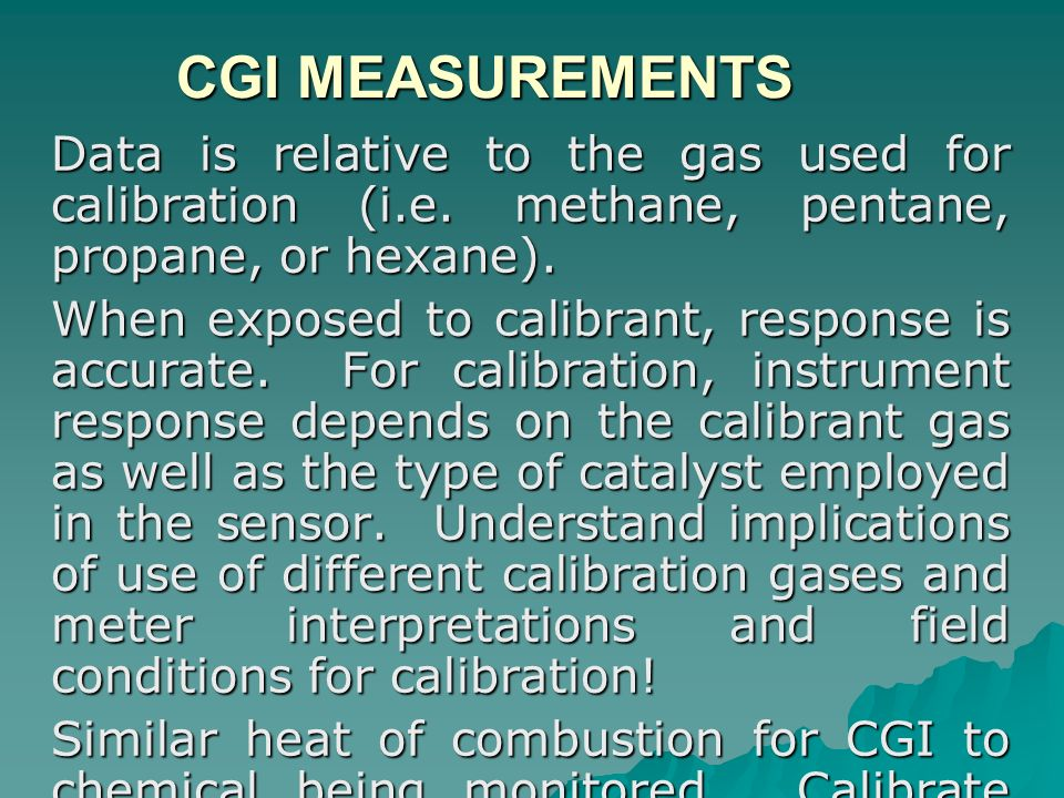 CGI MEASUREMENTS CGI MEASUREMENTS Data is relative to the gas used for calibration (i.e. methane, pentane, propane, or hexane). When exposed to calibr