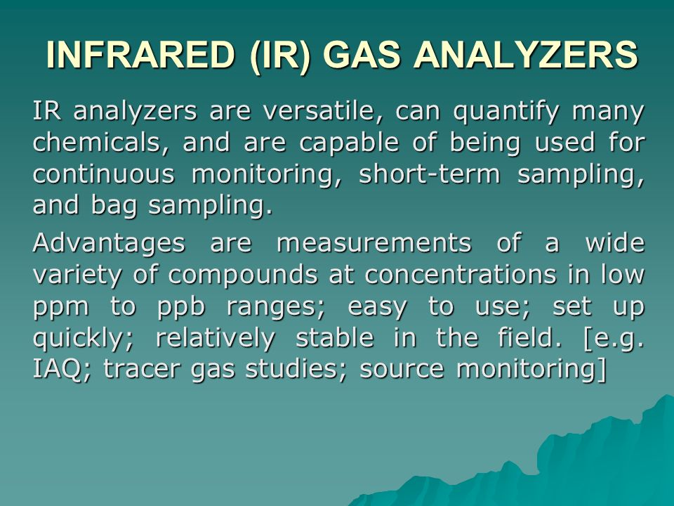 INFRARED (IR) GAS ANALYZERS INFRARED (IR) GAS ANALYZERS IR analyzers are versatile, can quantify many chemicals, and are capable of being used for con