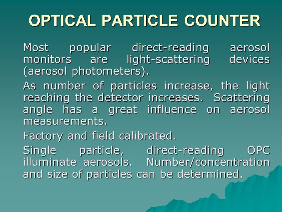 OPTICAL PARTICLE COUNTER OPTICAL PARTICLE COUNTER Most popular direct-reading aerosol monitors are light-scattering devices (aerosol photometers). As