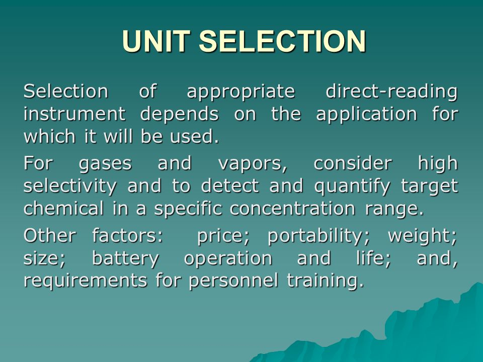 UNIT SELECTION UNIT SELECTION Selection of appropriate direct-reading instrument depends on the application for which it will be used. For gases and v