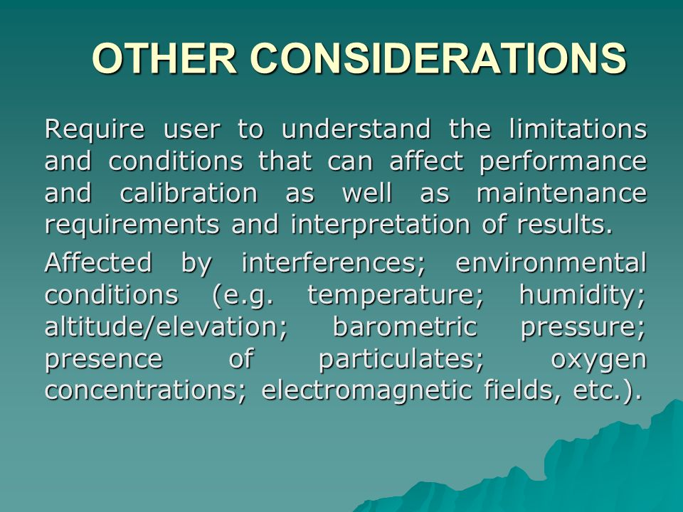 OTHER CONSIDERATIONS OTHER CONSIDERATIONS Require user to understand the limitations and conditions that can affect performance and calibration as wel