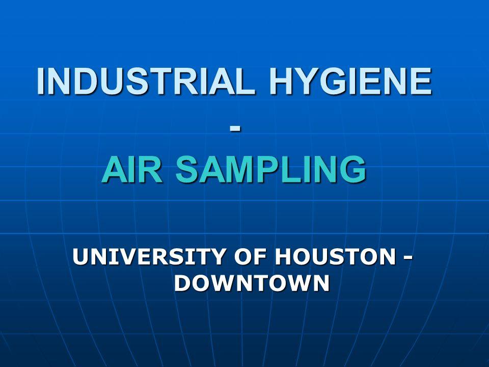 INDUSTRIAL HYGIENE - AIR SAMPLING UNIVERSITY OF HOUSTON - DOWNTOWN