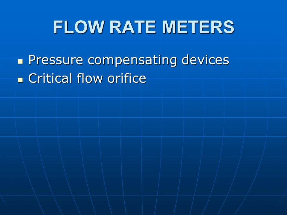 FLOW RATE METERS Pressure compensating devices Pressure compensating devices Critical flow orifice Critical flow orifice