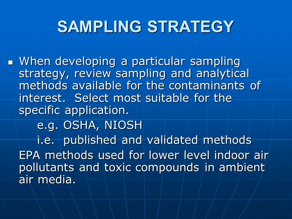 SAMPLING STRATEGY When developing a particular sampling strategy, review sampling and analytical methods available for the contaminants of interest. S