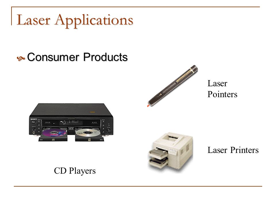 Laser Applications Consumer Products Consumer Products CD Players Laser Pointers Laser Printers