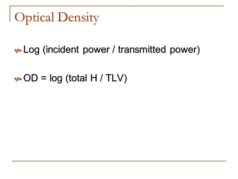 Optical Density Log (incident power / transmitted power) Log (incident power / transmitted power) OD = log (total H / TLV) OD = log (total H / TLV)