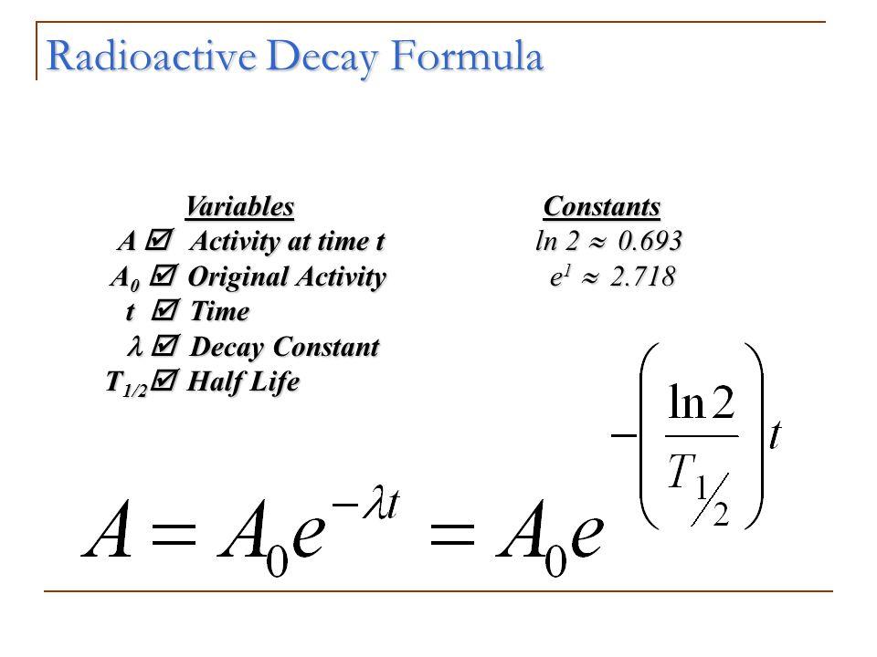 Radioactive Decay Formula Variables Variables A Activity at time t A Activity at time t A 0 Original Activity A 0 Original Activity t Time t Time Deca
