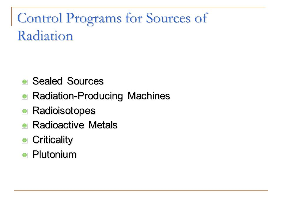 Control Programs for Sources of Radiation Sealed Sources Radiation-Producing Machines Radioisotopes Radioactive Metals Criticality Plutonium