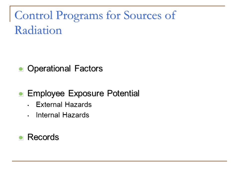 Control Programs for Sources of Radiation Operational Factors Employee Exposure Potential External Hazards Internal Hazards Records