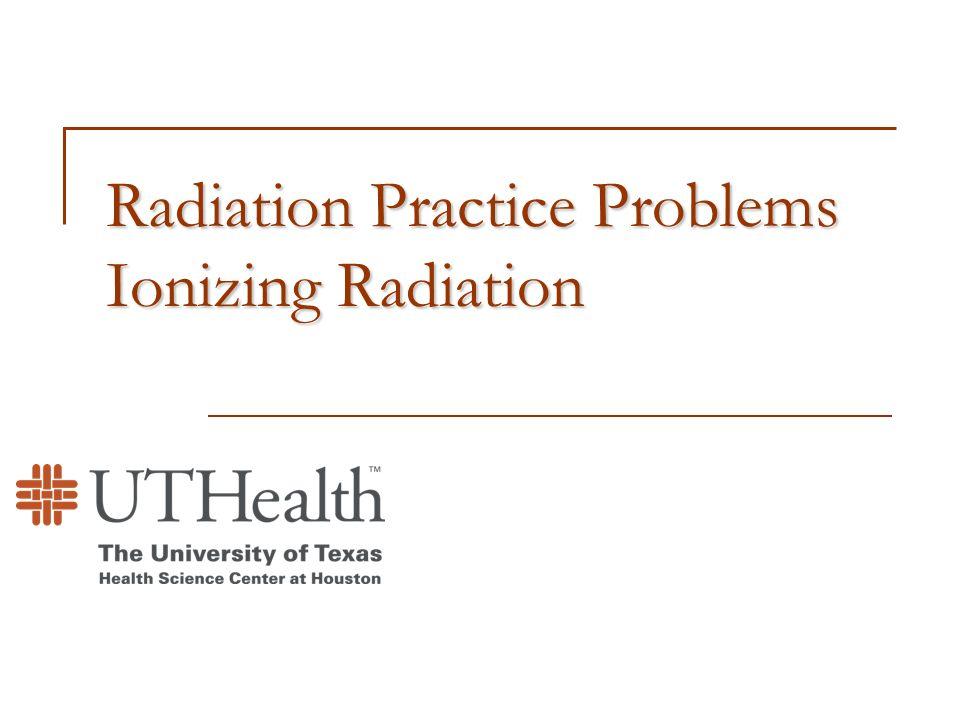 Radiation Practice Problems Ionizing Radiation