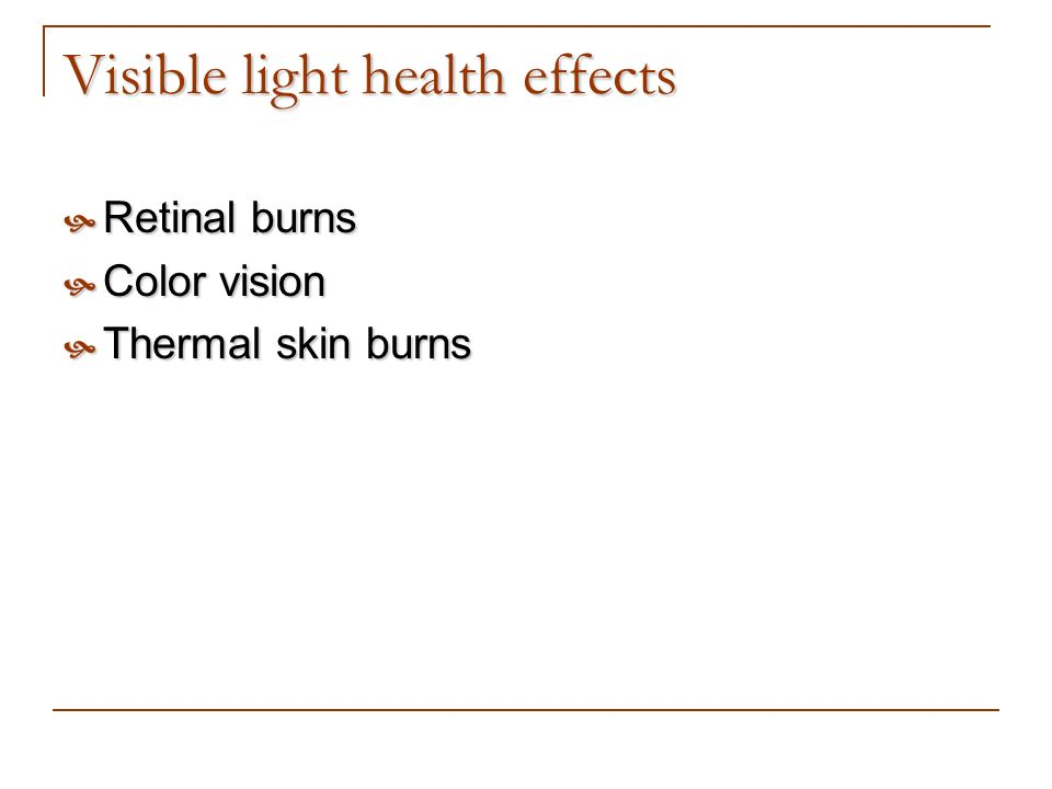 Visible light health effects Retinal burns Retinal burns Color vision Color vision Thermal skin burns Thermal skin burns