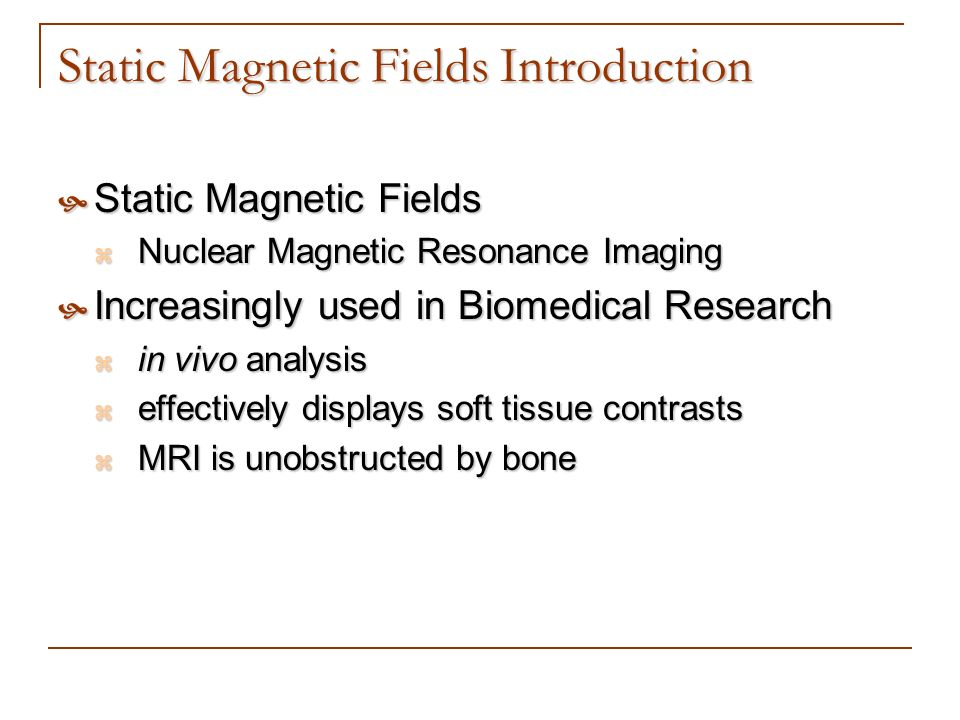 Static Magnetic Fields Introduction Static Magnetic Fields Static Magnetic Fields Nuclear Magnetic Resonance Imaging Nuclear Magnetic Resonance Imagin