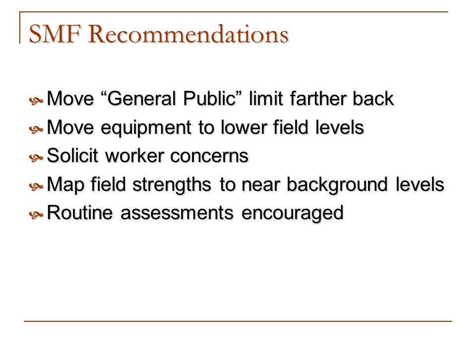 SMF Recommendations Move General Public limit farther back Move General Public limit farther back Move equipment to lower field levels Move equipment