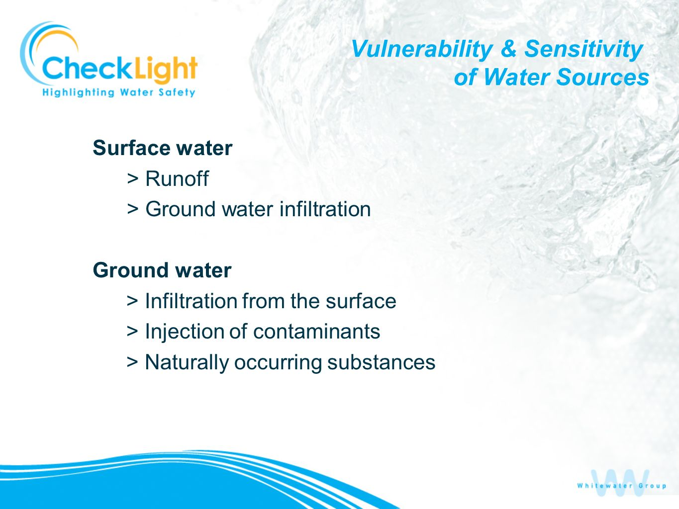 Vulnerability & Sensitivity of Water Sources Surface water > Runoff > Ground water infiltration Ground water > Infiltration from the surface > Injecti