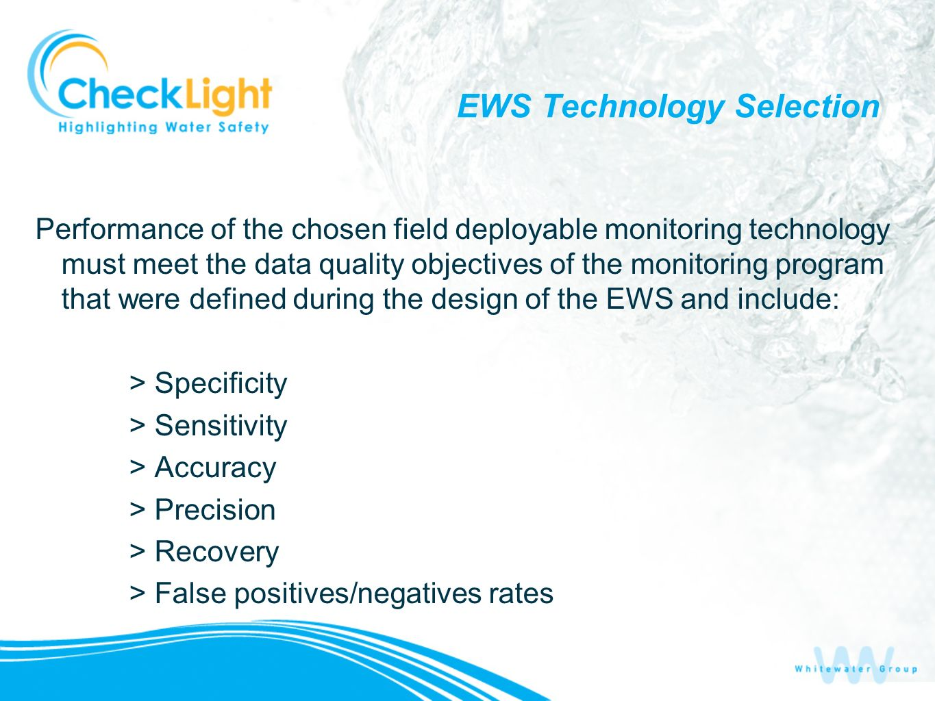 EWS Technology Selection Performance of the chosen field deployable monitoring technology must meet the data quality objectives of the monitoring prog