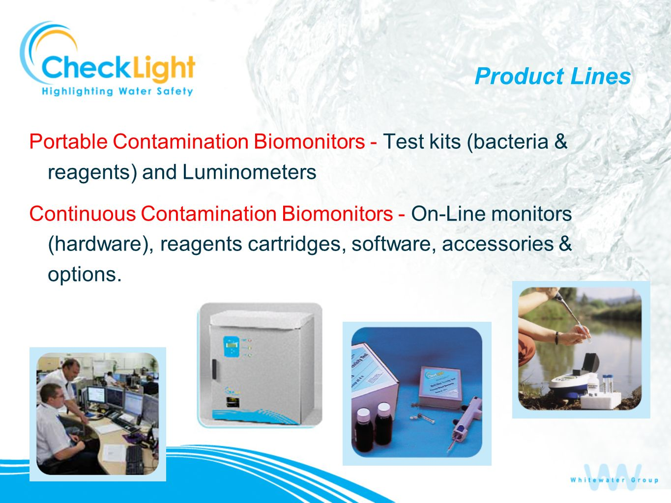 Product Lines Portable Contamination Biomonitors - Test kits (bacteria & reagents) and Luminometers Continuous Contamination Biomonitors - On-Line mon