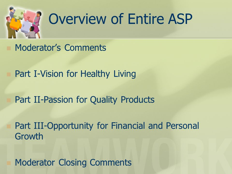 Overview of Entire ASP Moderators Comments Part I-Vision for Healthy Living Part II-Passion for Quality Products Part III-Opportunity for Financial and Personal Growth Moderator Closing Comments
