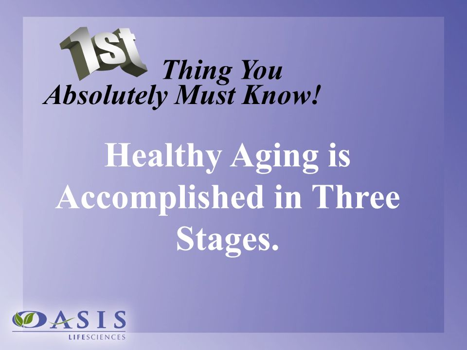 Thing You Absolutely Must Know! Healthy Aging is Accomplished in Three Stages.