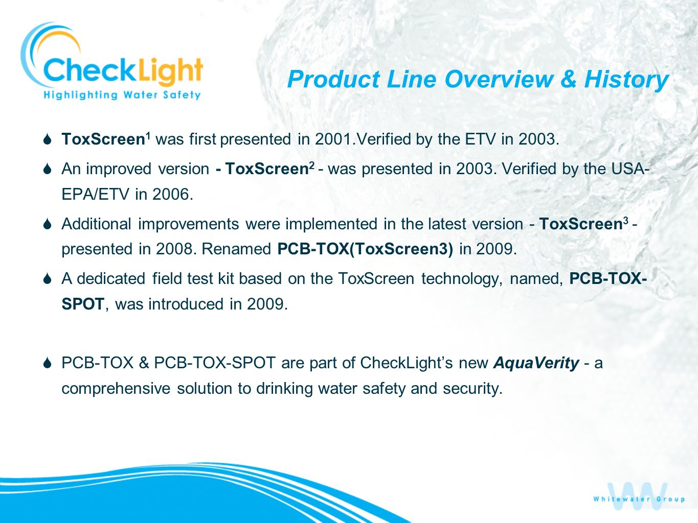 Product Line Overview & History ToxScreen 1 was first presented in 2001.Verified by the ETV in 2003. An improved version - ToxScreen 2 - was presented