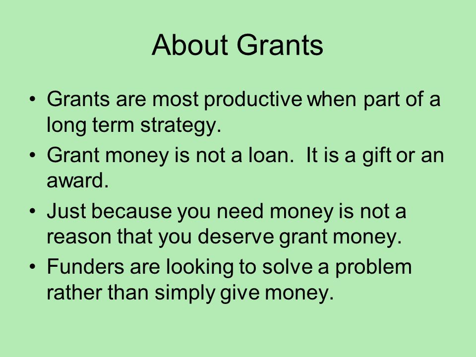 About Grants Not all grant applications get funded.