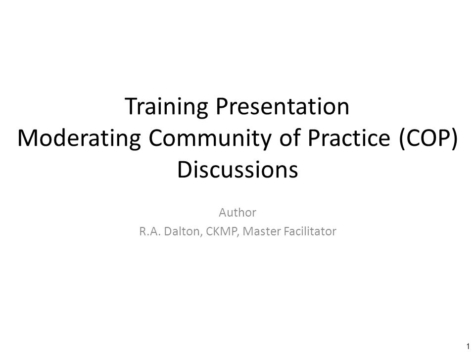 Training Presentation Moderating Community of Practice (COP) Discussions Author R.A.