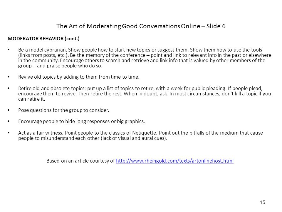 The Art of Moderating Good Conversations Online – Slide 6 MODERATOR BEHAVIOR (cont.) Be a model cybrarian.