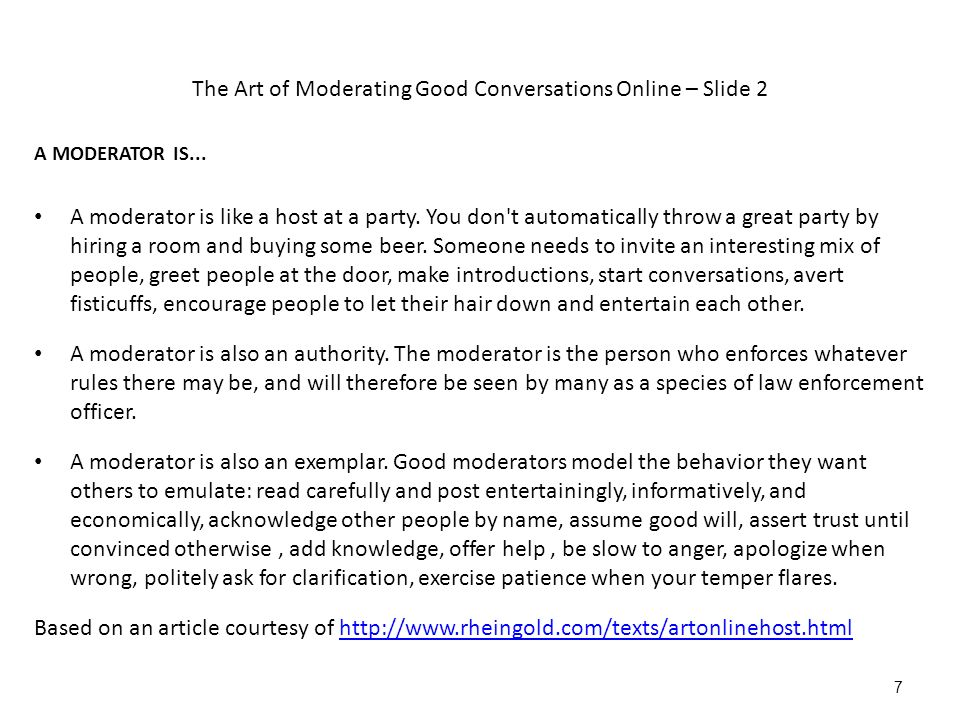 The Art of Moderating Good Conversations Online – Slide 2 A MODERATOR IS...