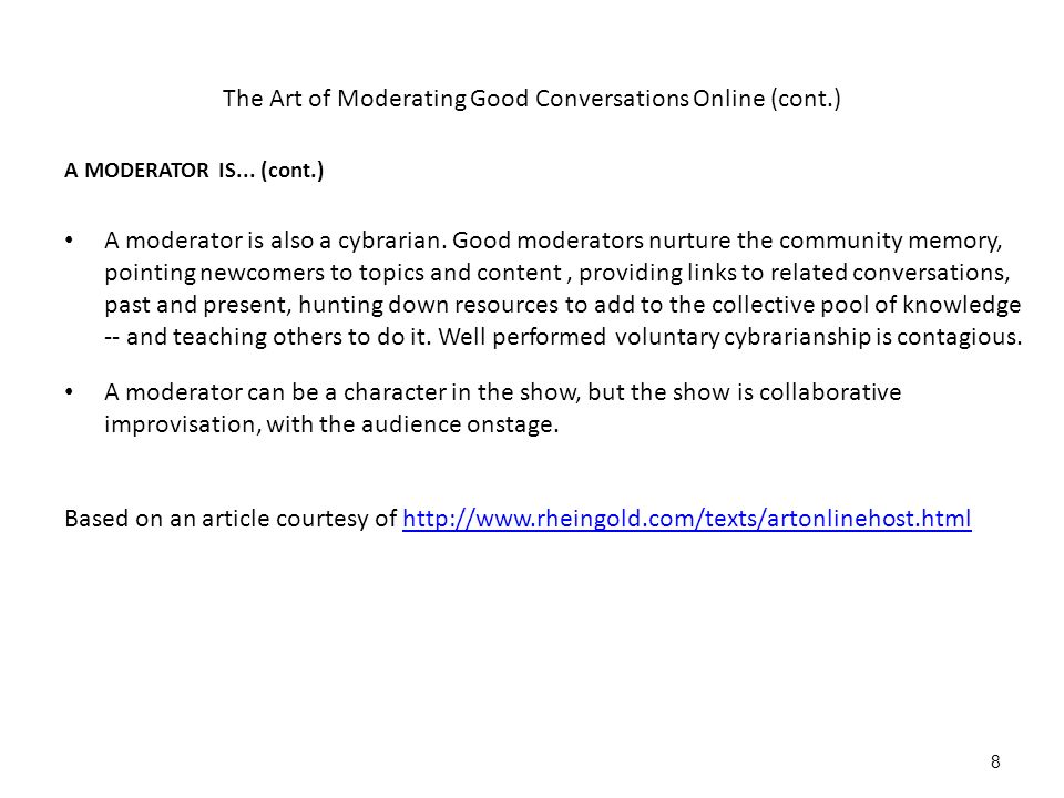 The Art of Moderating Good Conversations Online (cont.) A MODERATOR IS...
