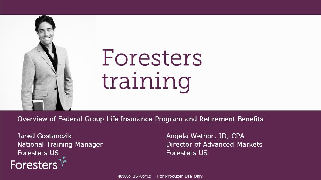Overview of Federal Group Life Insurance Program and Retirement Benefits Jared GostanczikAngela Wethor, JD, CPA National Training Manager Director of