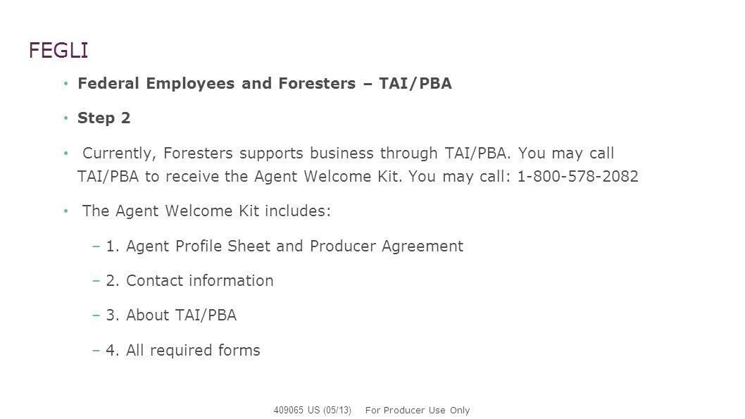FEGLI Federal Employees and Foresters – TAI/PBA Step 2 Currently, Foresters supports business through TAI/PBA. You may call TAI/PBA to receive the Age