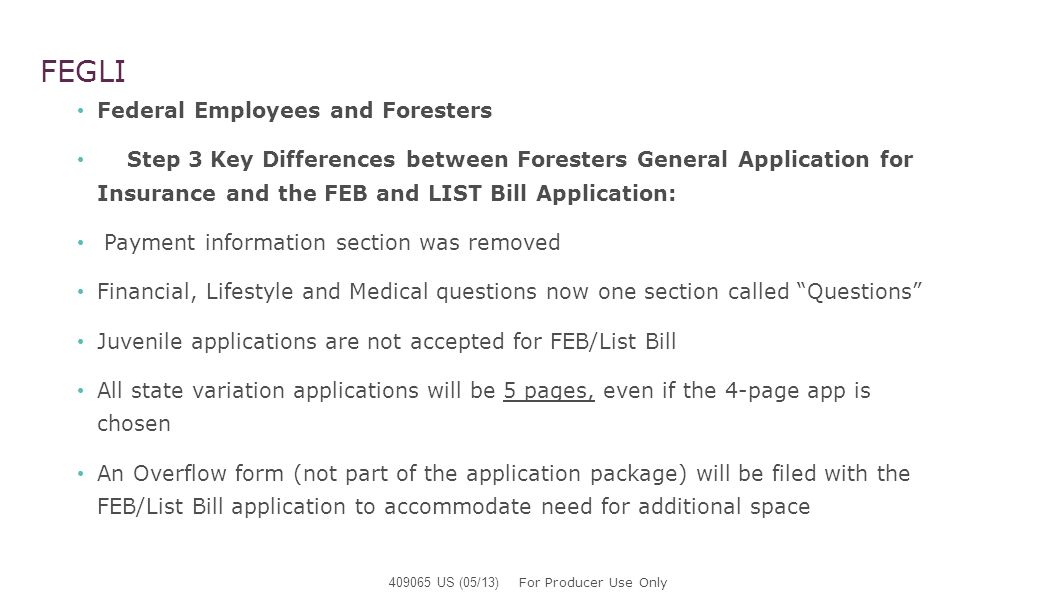 FEGLI Federal Employees and Foresters Step 3 Key Differences between Foresters General Application for Insurance and the FEB and LIST Bill Application
