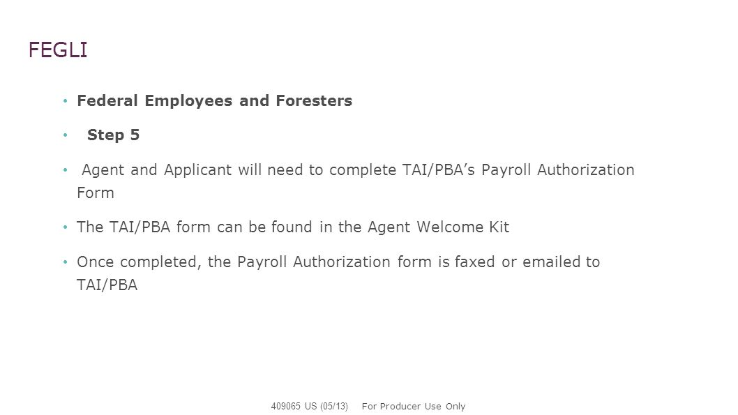 FEGLI Federal Employees and Foresters Step 5 Agent and Applicant will need to complete TAI/PBAs Payroll Authorization Form The TAI/PBA form can be fou