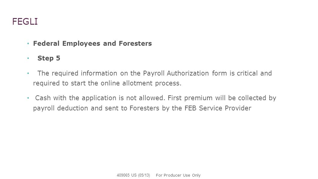 FEGLI Federal Employees and Foresters Step 5 The required information on the Payroll Authorization form is critical and required to start the online a