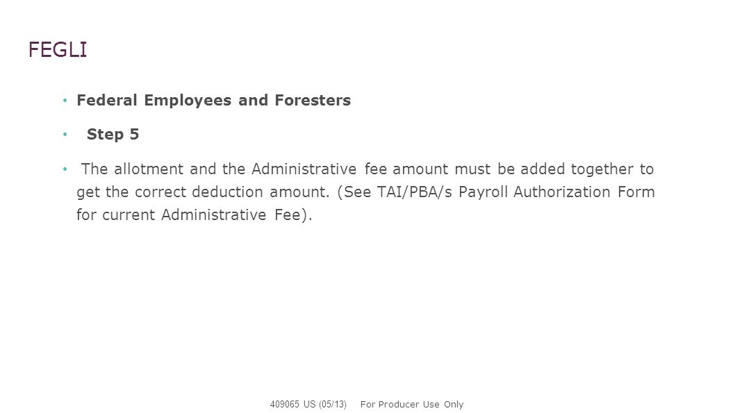 FEGLI Federal Employees and Foresters Step 5 The allotment and the Administrative fee amount must be added together to get the correct deduction amoun
