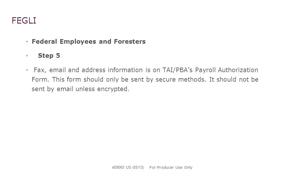 FEGLI Federal Employees and Foresters Step 5 Fax, email and address information is on TAI/PBAs Payroll Authorization Form. This form should only be se