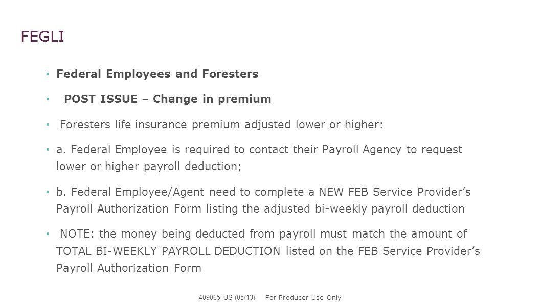 FEGLI Federal Employees and Foresters POST ISSUE – Change in premium Foresters life insurance premium adjusted lower or higher: a. Federal Employee is